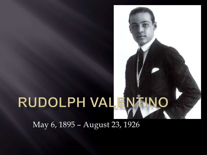 Rudolph valentino<br />May 6, 1895– August 23, 1926<br />