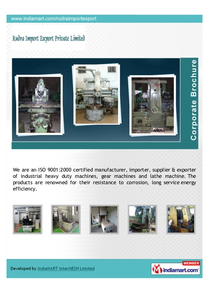 We are an ISO 9001:2000 certified manufacturer, importer, supplier & exporterof industrial heavy duty machines, gear machi...