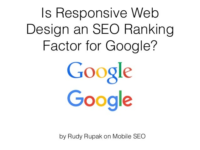 Is Responsive Web Design an SEO Ranking Factor for Google? by Rudy Rupak on Mobile SEO