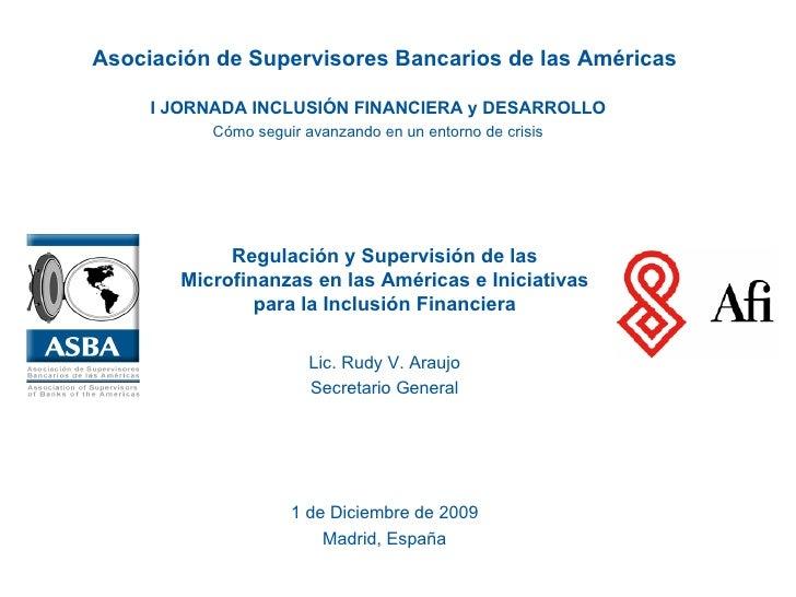 Asociación de Supervisores Bancarios de las Américas 1 de Diciembre de 2009 Madrid, España Regulación y Supervisión de las...