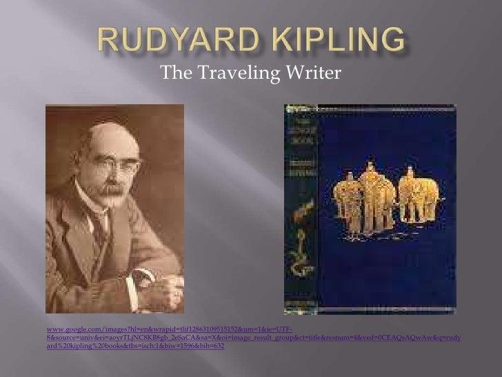 Rudyard Kipling<br />The Traveling Writer<br />www.google.com/images?hl=en&wrapid=tlif12863109515152&um=1&ie=UTF-8&source=...