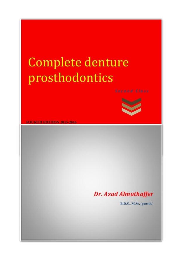 Third edition 2014-2015 Complete denture prosthodontics Dr. Azad Almuthaffer B.D.S., M.Sc. (prosth.) S e c o n d C l a s s...