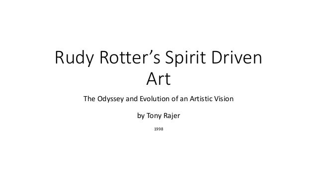 Rudy Rotter's Spirit Driven Art The Odyssey and Evolution of an Artistic Vision by Tony Rajer 1998