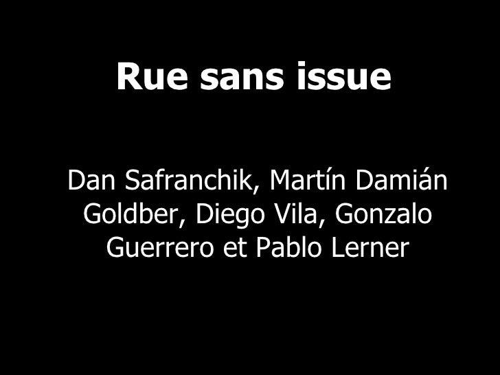 PRÉSENTE Rue sans issue Dan Safranchik, Martín Damián Goldber, Diego Vila, Gonzalo Guerrero et Pablo Lerner