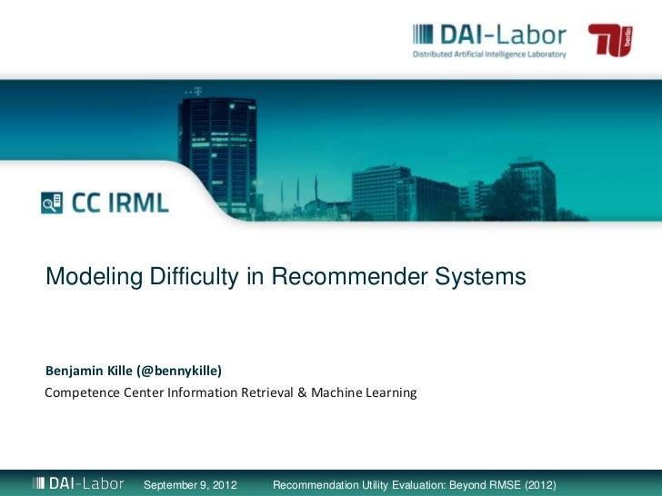 Modeling Difficulty in Recommender SystemsBenjamin Kille (@bennykille)Competence Center Information Retrieval & Machine Le...