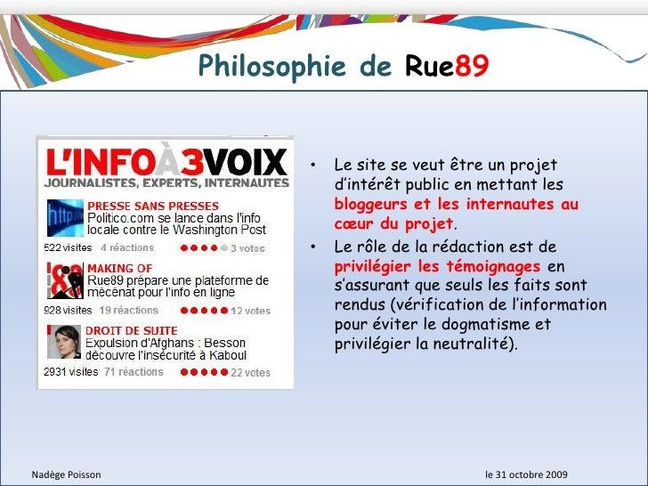 Le site RUE89 qui a pour thème les informations participatives a été créé sur une idée fondatrice : «L'Info à trois voix...