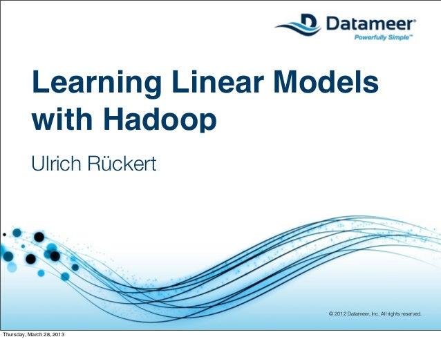 Learning Linear Models           with Hadoop           Ulrich Rückert                             © 2012 Datameer, Inc. Al...