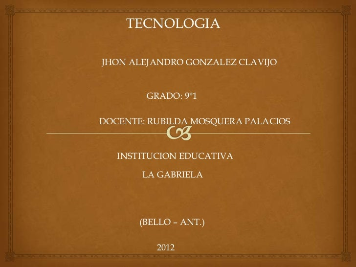 TECNOLOGIAJHON ALEJANDRO GONZALEZ CLAVIJO        GRADO: 9°1DOCENTE: RUBILDA MOSQUERA PALACIOS   INSTITUCION EDUCATIVA     ...