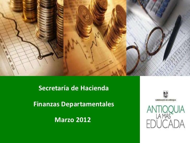 Secretaría de HaciendaFinanzas Departamentales      Marzo 2012