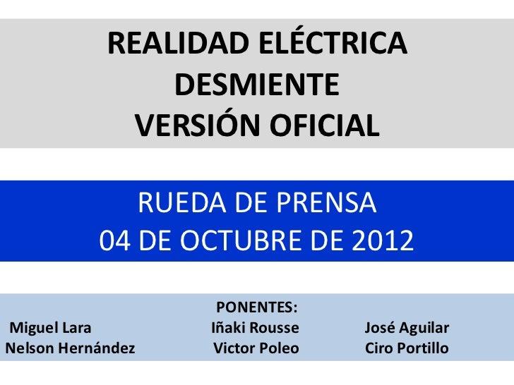REALIDAD ELÉCTRICA                DESMIENTE              VERSIÓN OFICIAL              RUEDA DE PRENSA           04 DE OCTU...