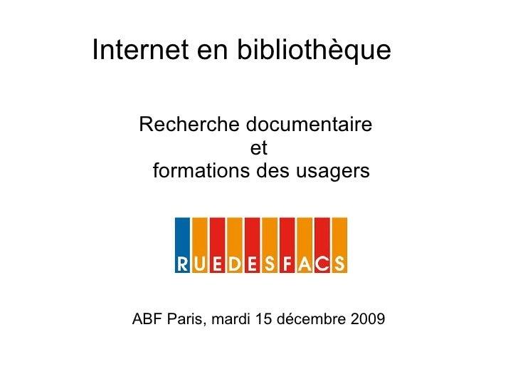 Internet en bibliothèque Recherche documentaire  et formations des usagers ABF Paris, mardi 15 décembre 2009