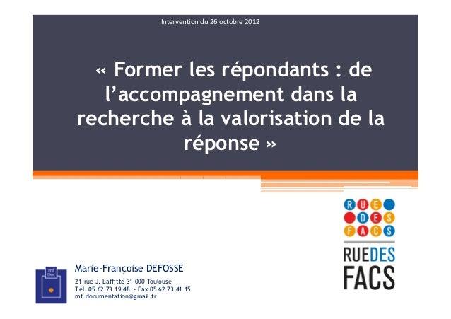 Intervention du 26 octobre 2012  « Former les répondants : de   l'accompagnement dans larecherche à la valorisation de la ...