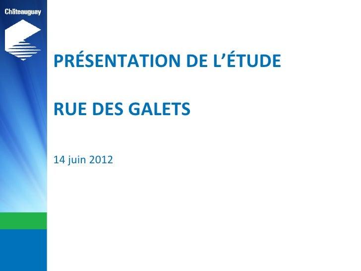 PRÉSENTATION DE L'ÉTUDERUE DES GALETS14 juin 2012