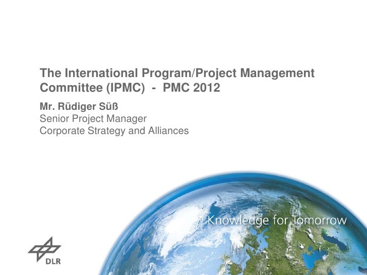 The International Program/Project ManagementCommittee (IPMC) - PMC 2012Mr. Rüdiger SüßSenior Project ManagerCorporate Stra...