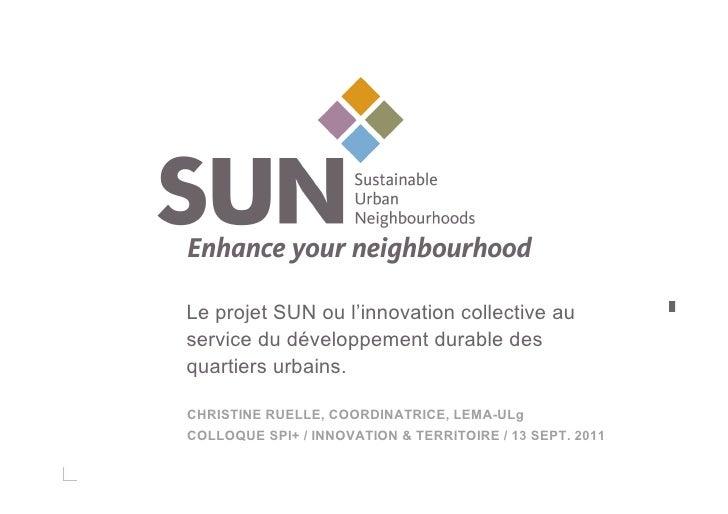 Le projet SUN ou l'innovation collective auservice du développement durable desquartiers urbains.CHRISTINE RUELLE, COORDIN...
