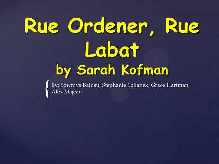 Rue Ordener, Rue     Labat      by Sarah Kofman {   By: Sowmya Balusu, Stephanie Sollanek, Grace Hartman,     Alex Majeau