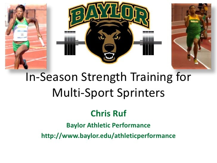 In-Season Strength Training for Multi-Sport Sprinters<br />Chris Ruf<br />Baylor Athletic Performance<br />http://www.bayl...