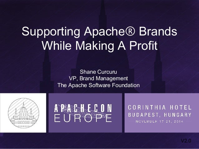 Supporting Apache® Brands  While Making A Profit  Shane Curcuru  VP, Brand Management  The Apache Software Foundation  V2....