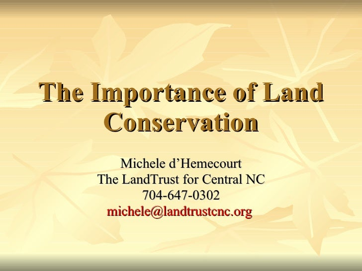 The Importance of Land      Conservation         Michele d'Hemecourt     The LandTrust for Central NC            704-647-0...