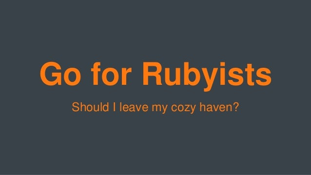 Go for Rubyists Should I leave my cozy haven?
