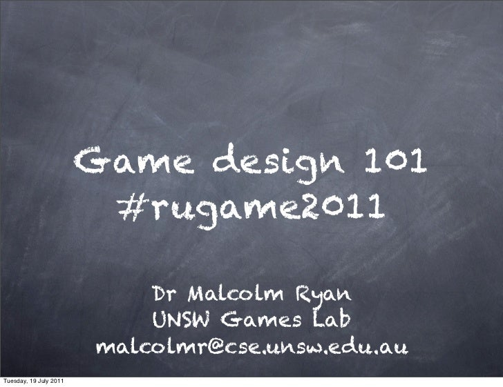 Game Design By Dr Malcom Ryan - Game design 101