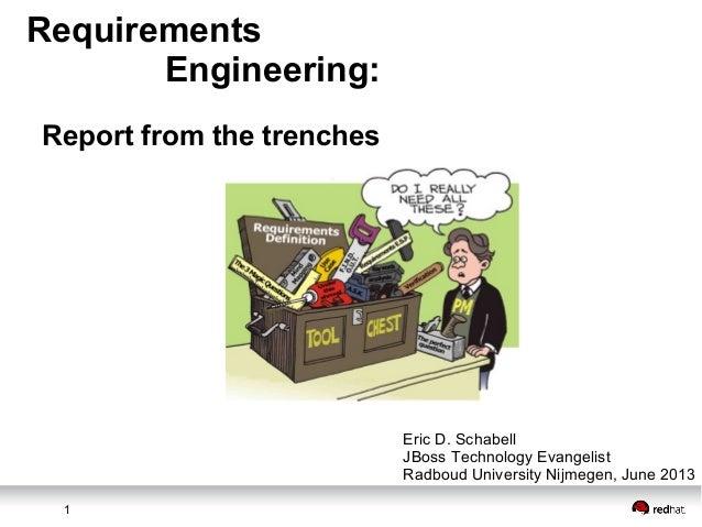 1RequirementsEngineering:Report from the trenchesEric D. SchabellJBoss Technology EvangelistRadboud University Nijmegen, J...