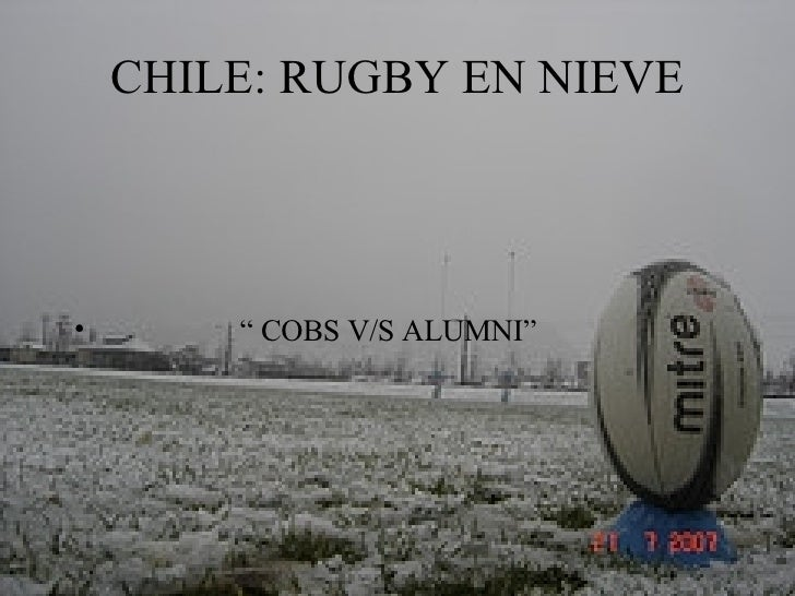 "CHILE: RUGBY EN NIEVE <ul><li>""  COBS V/S ALUMNI"" </li></ul>"