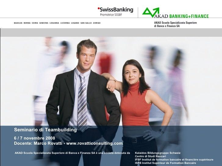 Seminario di Teambuilding 6 / 7 novembre 2008 Docente: Marco Rovatti - www.rovatticonsulting.com