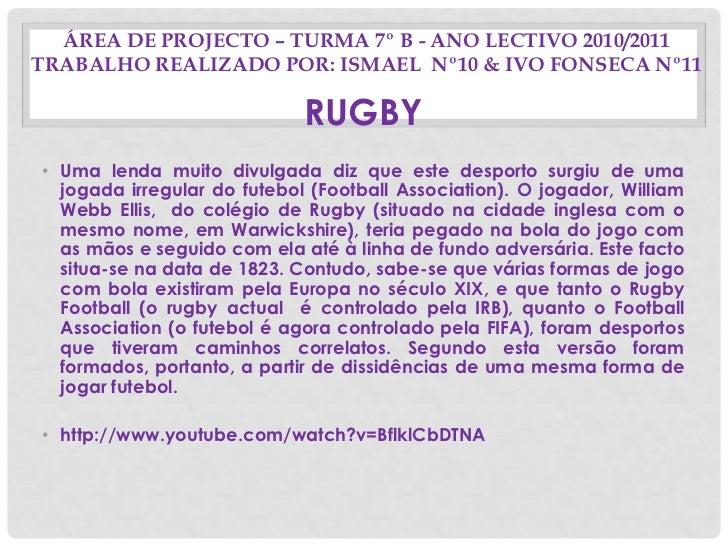 Área de Projecto – Turma 7º B - Ano Lectivo 2010/2011Trabalho realizado por: Ismael  nº10 & Ivo Fonseca nº11<br />RUGBY<br...