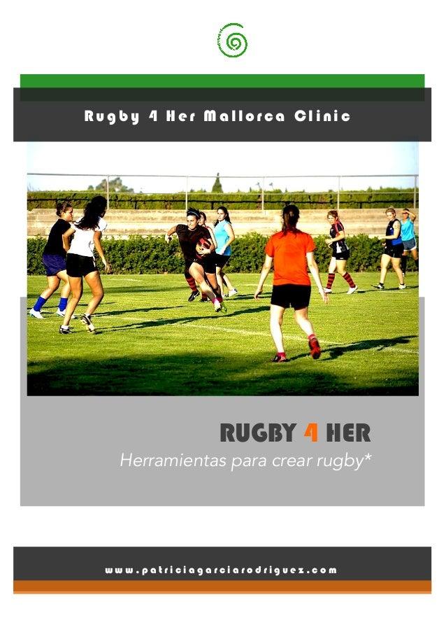 RUGBY 4 HER Herramientas para crear rugby* w w w . p a t r i c i a g a r c i a r o d r i g u e z . c o m Rugby 4 H er Mall...