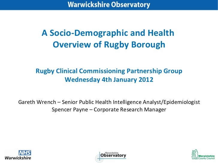 A Socio-Demographic and Health  Overview of Rugby Borough Gareth Wrench – Senior Public Health Intelligence Analyst/Epidem...