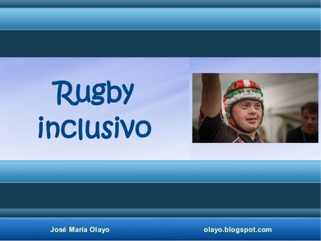 José María Olayo olayo.blogspot.com Rugby inclusivo