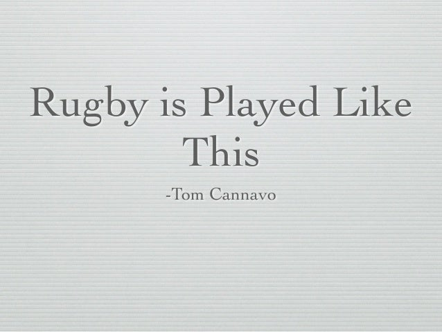 Rugby is Played Like This -Tom Cannavo