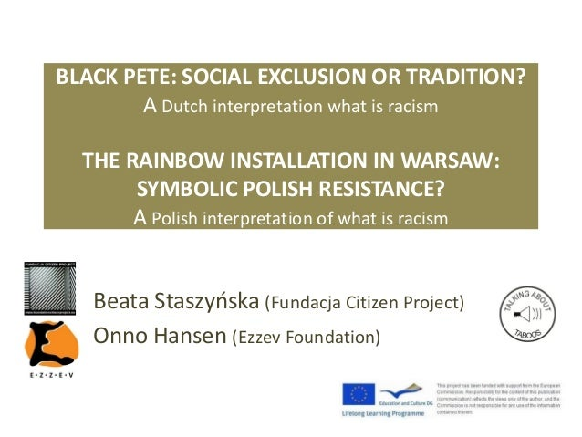 BLACK PETE: SOCIAL EXCLUSION OR TRADITION? A Dutch interpretation what is racism THE RAINBOW INSTALLATION IN WARSAW: SYMBO...