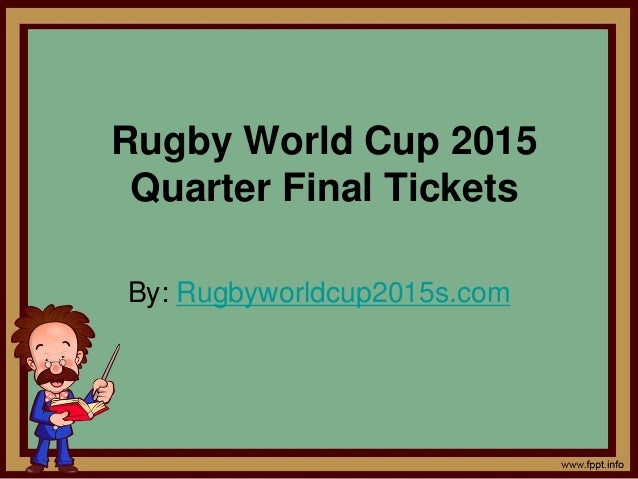 Rugby World Cup 2015 Quarter Final Tickets By: Rugbyworldcup2015s.com