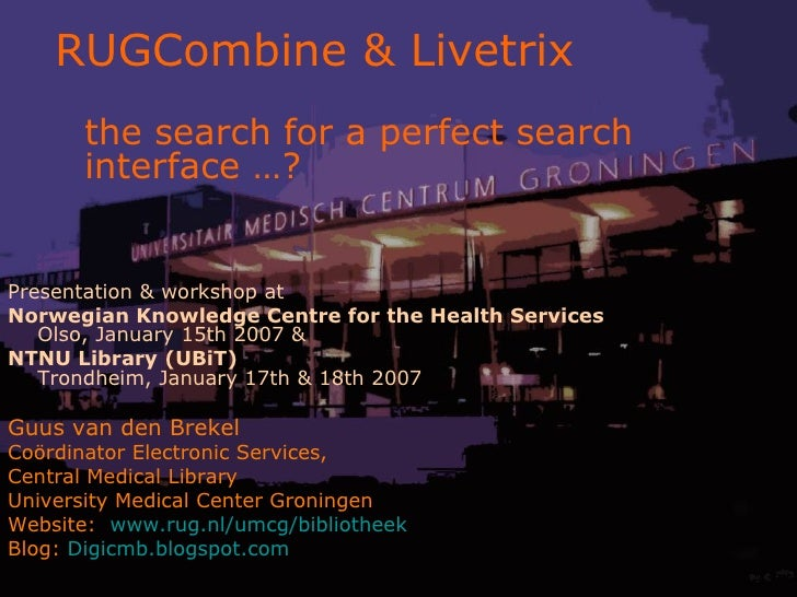 Presentation & workshop at  Norwegian Knowledge Centre for the Health Services Olso, January 15th 2007 & NTNU Library (UBi...