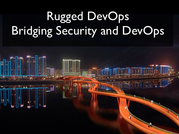 Rugged DevOpsBridging Security and DevOps