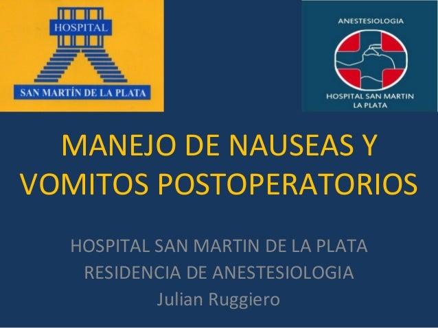MANEJO DE NAUSEAS YVOMITOS POSTOPERATORIOS  HOSPITAL SAN MARTIN DE LA PLATA   RESIDENCIA DE ANESTESIOLOGIA           Julia...