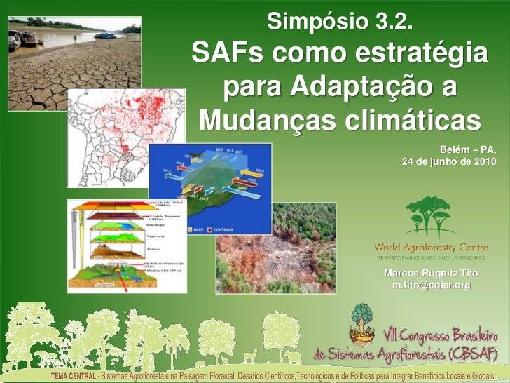 Simpósio 3.2.SAFs como estratégia  para Adaptação aMudanças climáticas                          Belém – PA,               ...