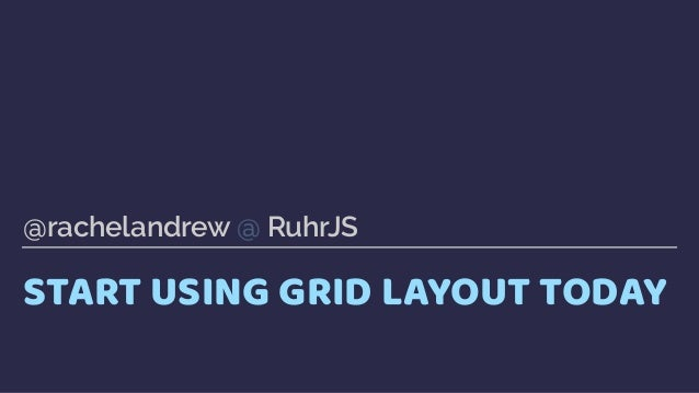 START USING GRID LAYOUT TODAY @rachelandrew @ RuhrJS