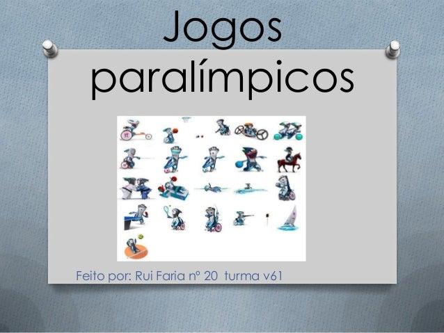 Jogos paralímpicos Feito por: Rui Faria nº 20 turma v61