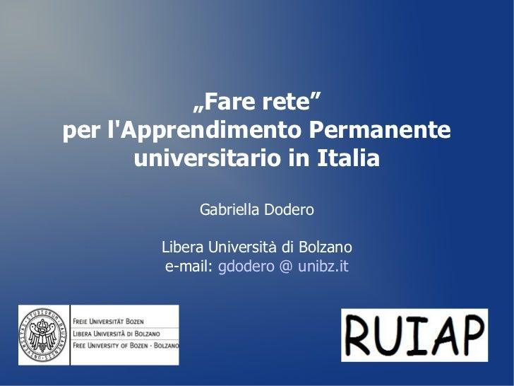 """""""Fare rete""""per lApprendimento Permanente       universitario in Italia            Gabriella Dodero       Libera Università..."""