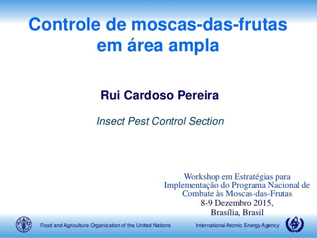 Food and Agriculture Organization of the United Nations International Atomic Energy Agency Controle de moscas-das-frutas e...