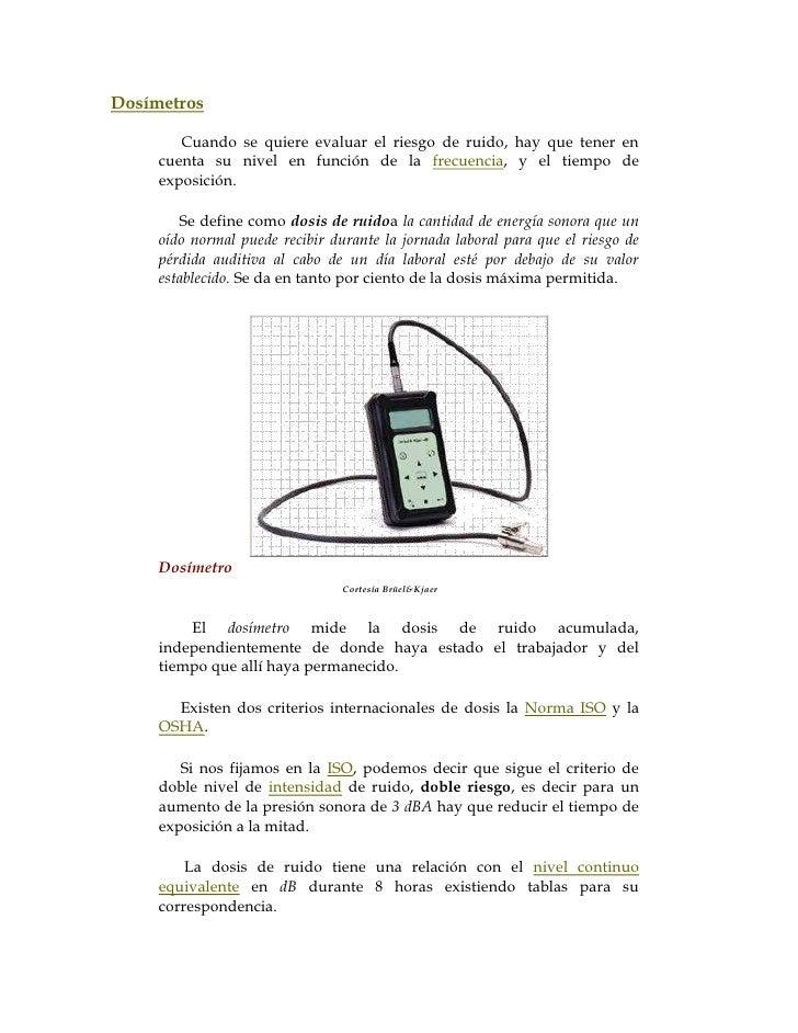 Dosímetros        Cuando se quiere evaluar el riesgo de ruido, hay que tener en     cuenta su nivel en función de la frecu...
