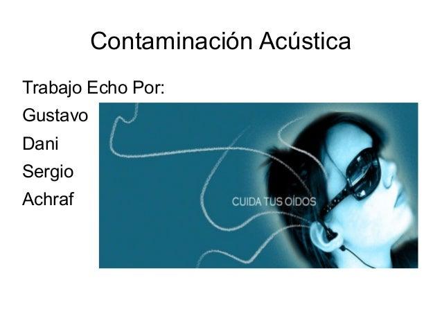 Contaminación Acústica Trabajo Echo Por: Gustavo Dani Sergio Achraf