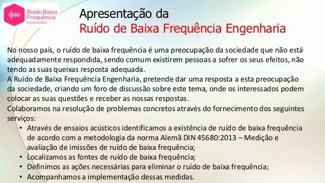 Apresentação da Ruído de Baixa Frequência Engenharia No nosso país, o ruído de baixa frequência é uma preocupação da socie...