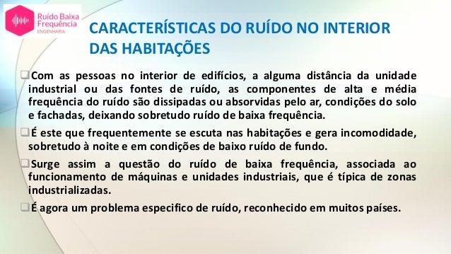 CARACTERÍSTICAS DO RUÍDO NO INTERIOR DAS HABITAÇÕES ❑Com as pessoas no interior de edifícios, a alguma distância da unidad...