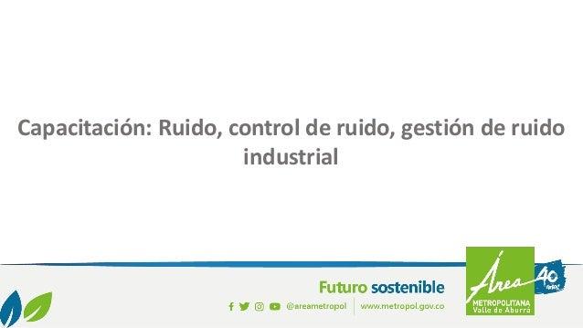 Campaña Sombrilla 2020 Capacitación: Ruido, control de ruido, gestión de ruido industrial