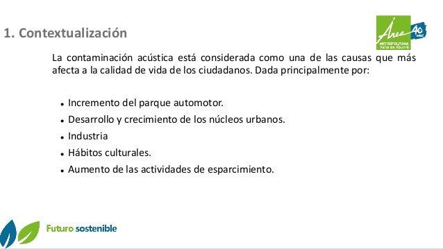 1. Contextualización La contaminación acústica está considerada como una de las causas que más afecta a la calidad de vida...