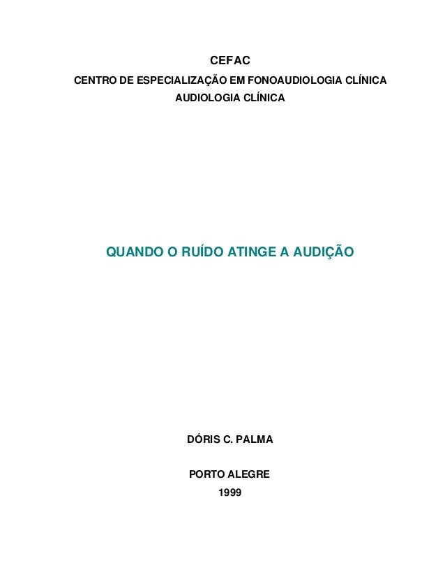 CEFAC CENTRO DE ESPECIALIZAÇÃO EM FONOAUDIOLOGIA CLÍNICA AUDIOLOGIA CLÍNICA QUANDO O RUÍDO ATINGE A AUDIÇÃO DÓRIS C. PALMA...